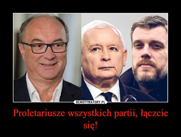 Proletariusze wszystkich partii, łączcie się! –