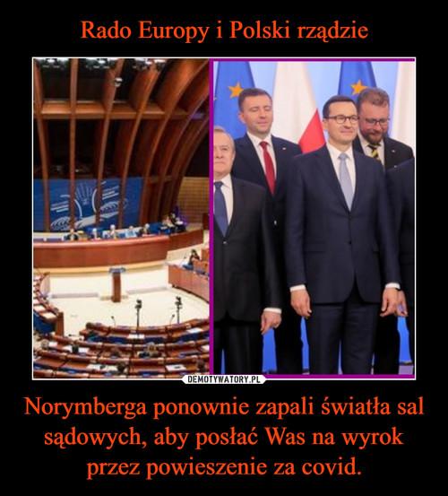 Rado Europy i Polski rządzie Norymberga ponownie zapali światła sal sądowych, aby posłać Was na wyrok przez powieszenie za covid.