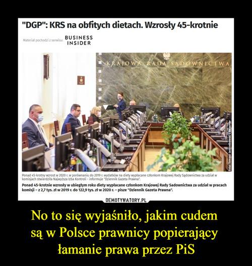 No to się wyjaśniło, jakim cudem  są w Polsce prawnicy popierający  łamanie prawa przez PiS