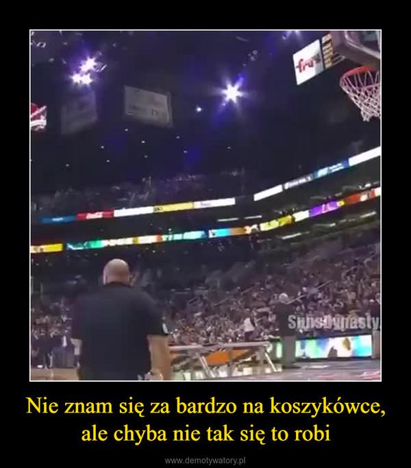 Nie znam się za bardzo na koszykówce, ale chyba nie tak się to robi –