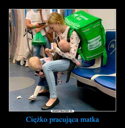 Ciężko pracująca matka