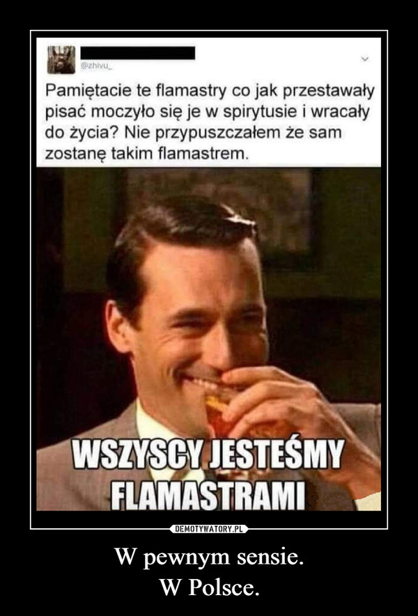 W pewnym sensie.W Polsce. –