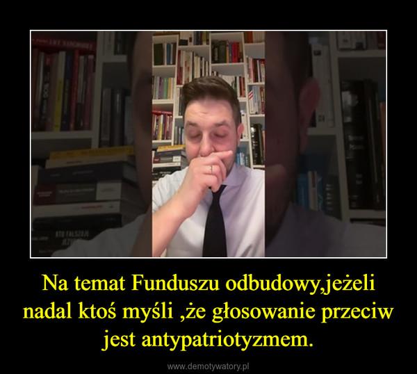 Na temat Funduszu odbudowy,jeżeli nadal ktoś myśli ,że głosowanie przeciw jest antypatriotyzmem. –