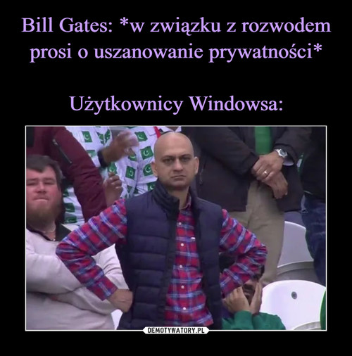 Bill Gates: *w związku z rozwodem prosi o uszanowanie prywatności*  Użytkownicy Windowsa: