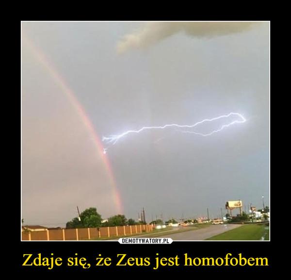 Zdaje się, że Zeus jest homofobem –