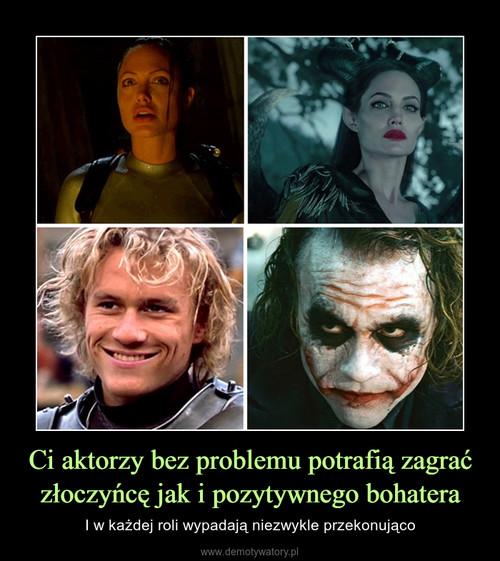 Ci aktorzy bez problemu potrafią zagrać złoczyńcę jak i pozytywnego bohatera