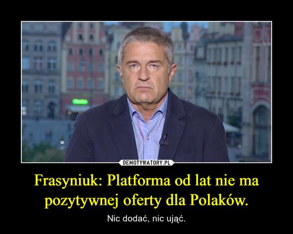 Frasyniuk: Platforma od lat nie ma pozytywnej oferty dla Polaków. – Nic dodać, nic ująć.