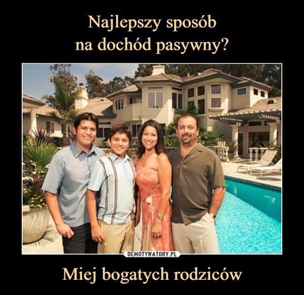 Miej bogatych rodziców –