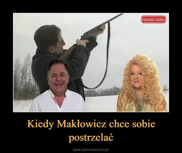 Kiedy Makłowicz chce sobie postrzelać –