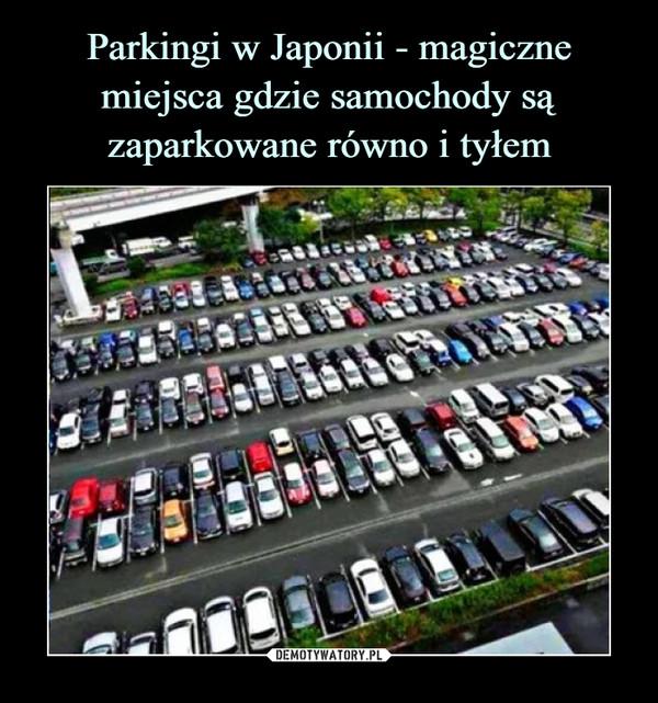Parkingi w Japonii - magiczne miejsca gdzie samochody są zaparkowane równo i tyłem