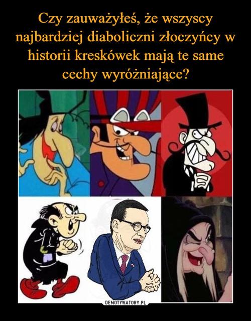Czy zauważyłeś, że wszyscy najbardziej diaboliczni złoczyńcy w historii kreskówek mają te same cechy wyróżniające?
