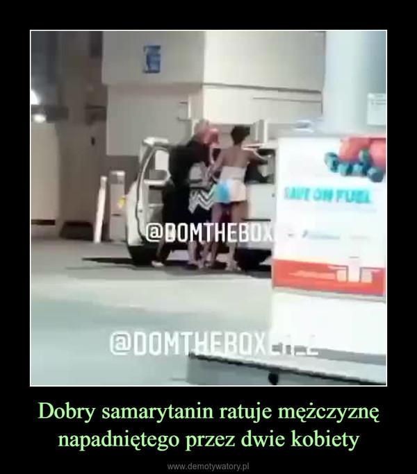 Dobry samarytanin ratuje mężczyznę napadniętego przez dwie kobiety –