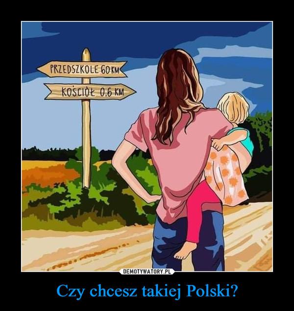 Czy chcesz takiej Polski? –