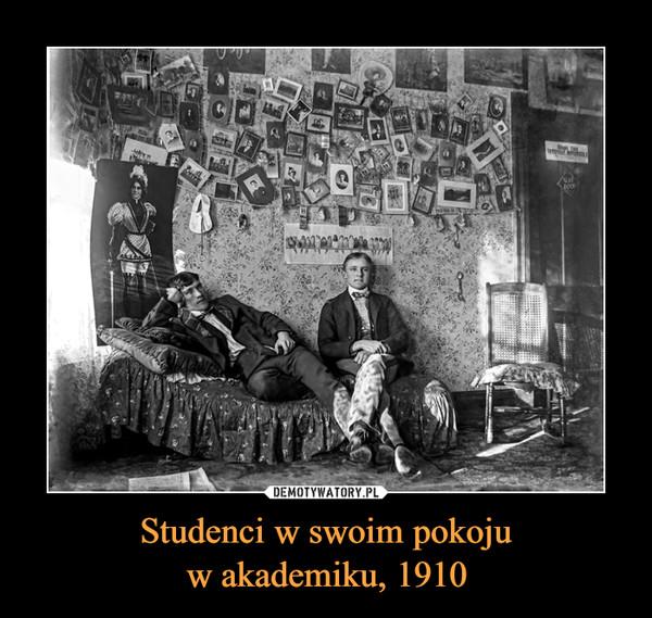 Studenci w swoim pokojuw akademiku, 1910 –
