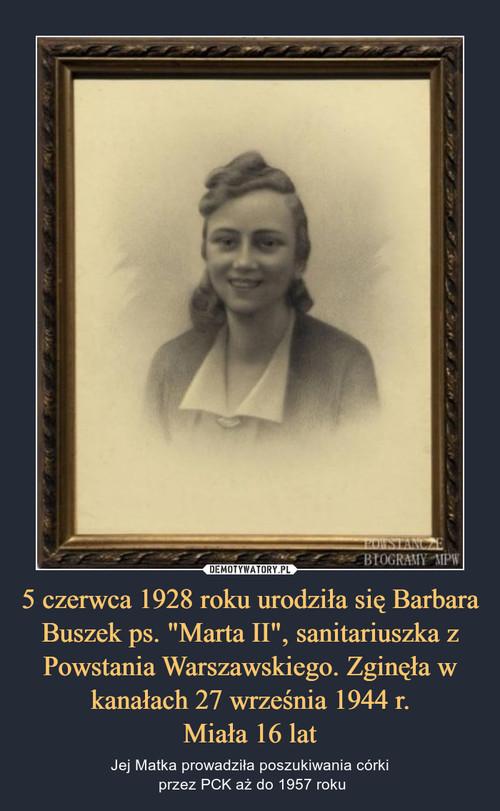 """5 czerwca 1928 roku urodziła się Barbara Buszek ps. """"Marta II"""", sanitariuszka z Powstania Warszawskiego. Zginęła w kanałach 27 września 1944 r. Miała 16 lat"""