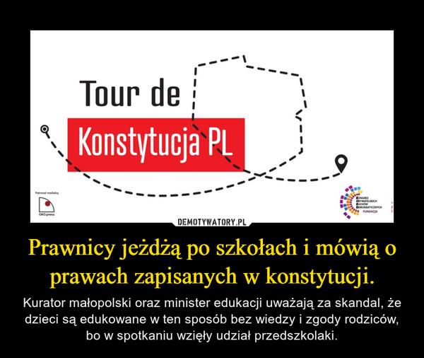 Prawnicy jeżdżą po szkołach i mówią o prawach zapisanych w konstytucji. – Kurator małopolski oraz minister edukacji uważają za skandal, że dzieci są edukowane w ten sposób bez wiedzy i zgody rodziców, bo w spotkaniu wzięły udział przedszkolaki.