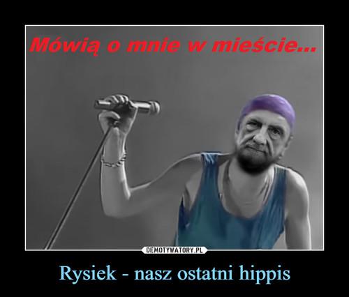 Rysiek - nasz ostatni hippis
