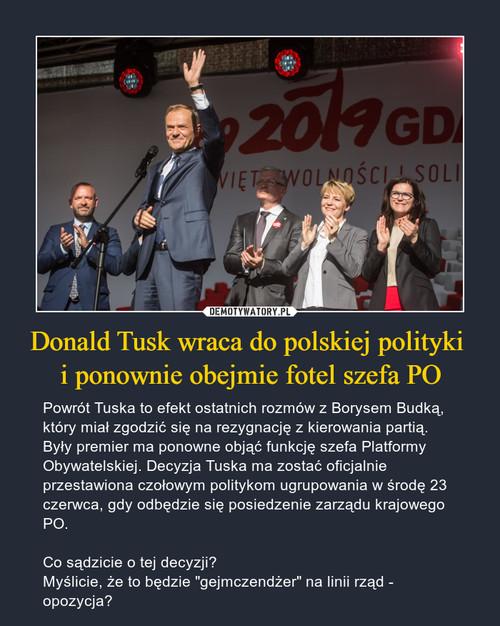 Donald Tusk wraca do polskiej polityki  i ponownie obejmie fotel szefa PO