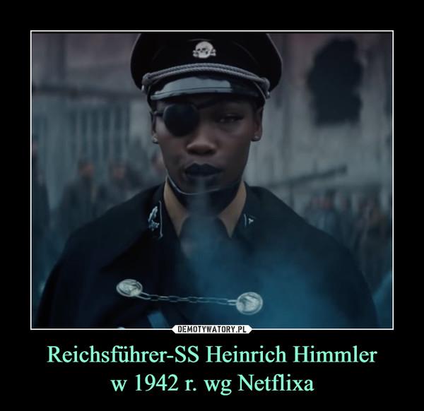 Reichsführer-SS Heinrich Himmlerw 1942 r. wg Netflixa –