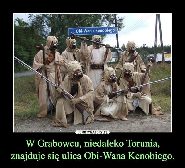 W Grabowcu, niedaleko Torunia, znajduje się ulica Obi-Wana Kenobiego. –