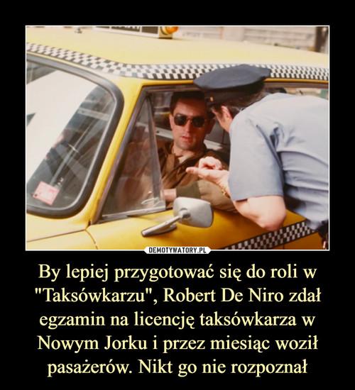 """By lepiej przygotować się do roli w """"Taksówkarzu"""", Robert De Niro zdał egzamin na licencję taksówkarza w Nowym Jorku i przez miesiąc woził pasażerów. Nikt go nie rozpoznał"""