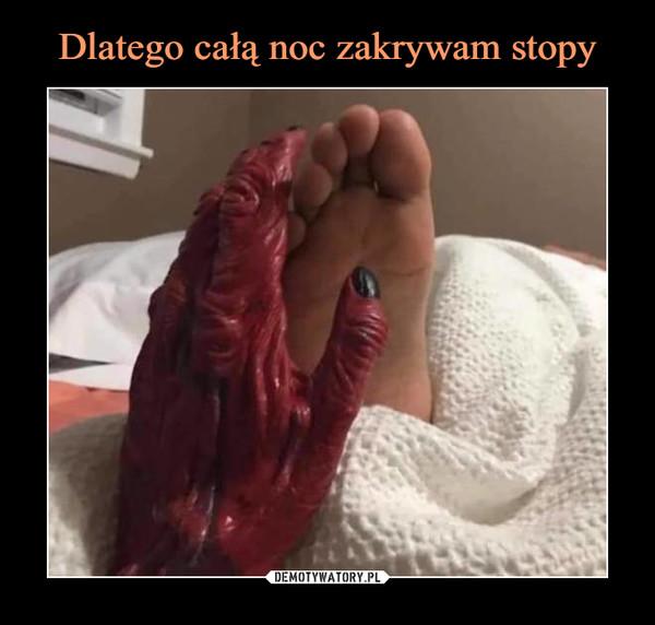Dlatego całą noc zakrywam stopy