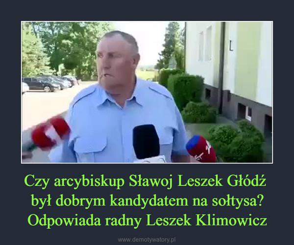 Czy arcybiskup Sławoj Leszek Głódź był dobrym kandydatem na sołtysa? Odpowiada radny Leszek Klimowicz –