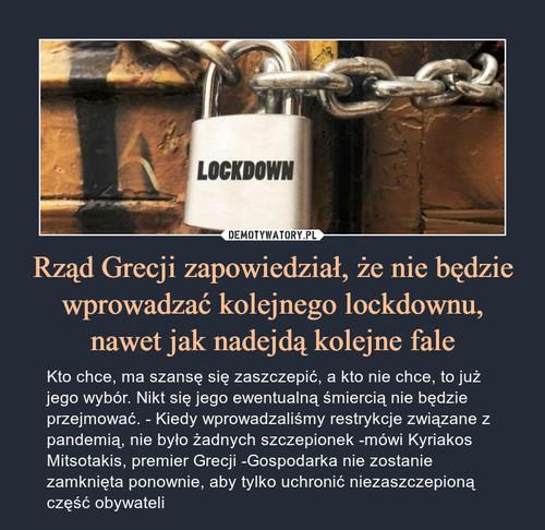 Rząd Grecji zapowiedział, że nie będzie wprowadzać kolejnego lockdownu, nawet jak nadejdą kolejne fale