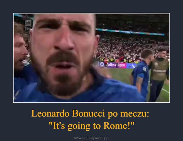 "Leonardo Bonucci po meczu: ""It's going to Rome!"" –"
