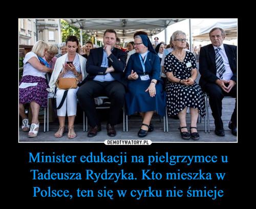 Minister edukacji na pielgrzymce u Tadeusza Rydzyka. Kto mieszka w Polsce, ten się w cyrku nie śmieje