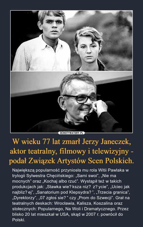W wieku 77 lat zmarł Jerzy Janeczek, aktor teatralny, filmowy i telewizyjny - podał Związek Artystów Scen Polskich.