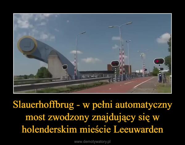 Slauerhoffbrug - w pełni automatyczny most zwodzony znajdujący się w holenderskim mieście Leeuwarden –