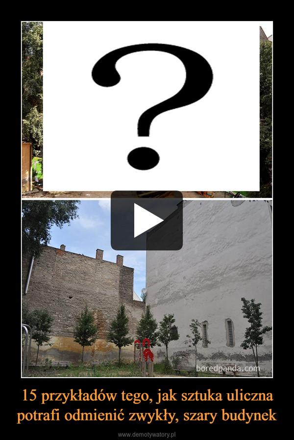 15 przykładów tego, jak sztuka uliczna potrafi odmienić zwykły, szary budynek –