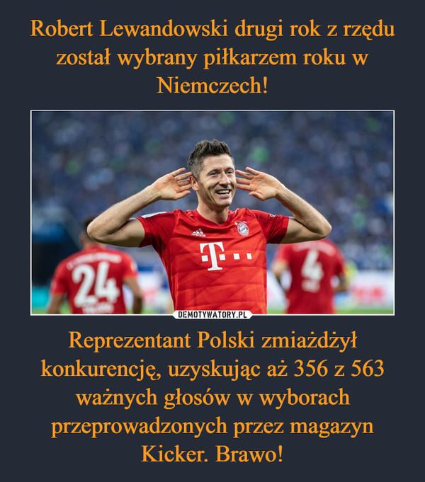 Reprezentant Polski zmiażdżył konkurencję, uzyskując aż 356 z 563 ważnych głosów w wyborach przeprowadzonych przez magazyn Kicker. Brawo! –