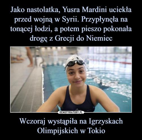 Jako nastolatka, Yusra Mardini uciekła przed wojną w Syrii. Przypłynęła na tonącej łodzi, a potem pieszo pokonała drogę z Grecji do Niemiec Wczoraj wystąpiła na Igrzyskach Olimpijskich w Tokio