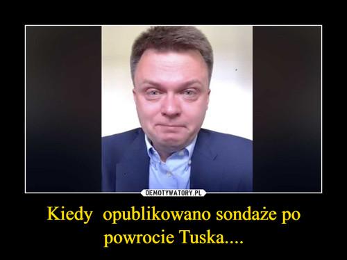 Kiedy  opublikowano sondaże po powrocie Tuska....