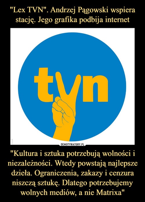 """""""Lex TVN"""". Andrzej Pągowski wspiera stację. Jego grafika podbija internet """"Kultura i sztuka potrzebują wolności i niezależności. Wtedy powstają najlepsze dzieła. Ograniczenia, zakazy i cenzura niszczą sztukę. Dlatego potrzebujemy wolnych mediów, a nie Matrixa"""""""