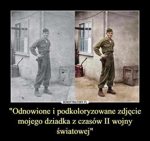 """""""Odnowione i podkoloryzowane zdjęcie mojego dziadka z czasów II wojny światowej"""""""