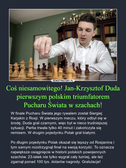 Coś niesamowitego! Jan-Krzysztof Duda pierwszym polskim triumfatorem Pucharu Świata w szachach!