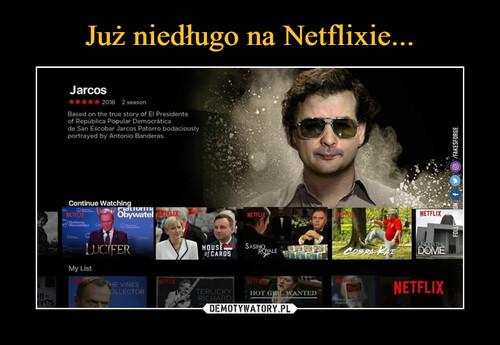 Już niedługo na Netflixie...