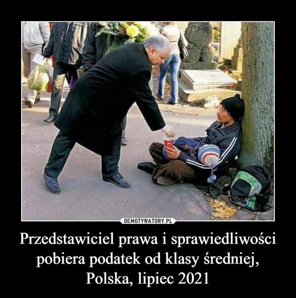 Przedstawiciel prawa i sprawiedliwości pobiera podatek od klasy średniej, Polska, lipiec 2021 –