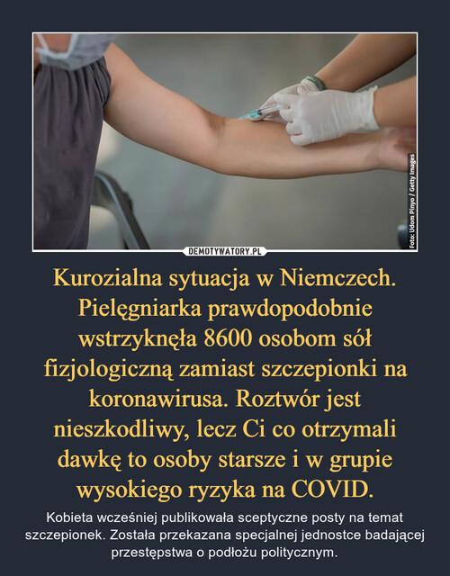 Kurozialna sytuacja w Niemczech. Pielęgniarka prawdopodobnie wstrzyknęła 8600 osobom sół fizjologiczną zamiast szczepionki na koronawirusa. Roztwór jest nieszkodliwy, lecz Ci co otrzymali dawkę to osoby starsze i w grupie wysokiego ryzyka na COVID.