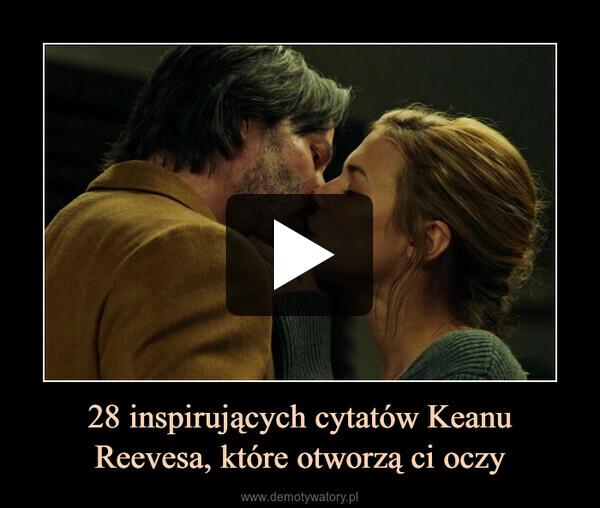 28 inspirujących cytatów Keanu Reevesa, które otworzą ci oczy –