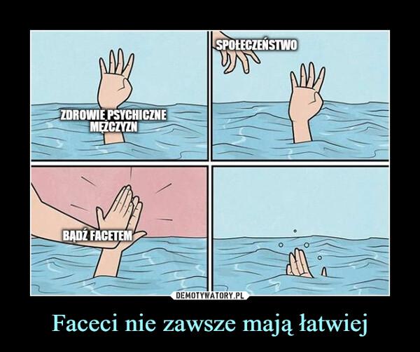 Faceci nie zawsze mają łatwiej –