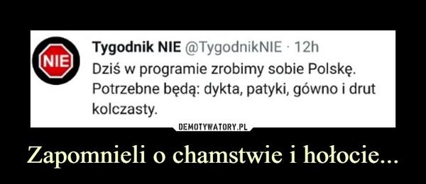 Zapomnieli o chamstwie i hołocie... –  Tygodnik NIE @TygodnikNIE ■ 12hDziś w programie zrobimy sobie Polskę.Potrzebne będą: dykta, patyki, gówno i drutkolczasty.