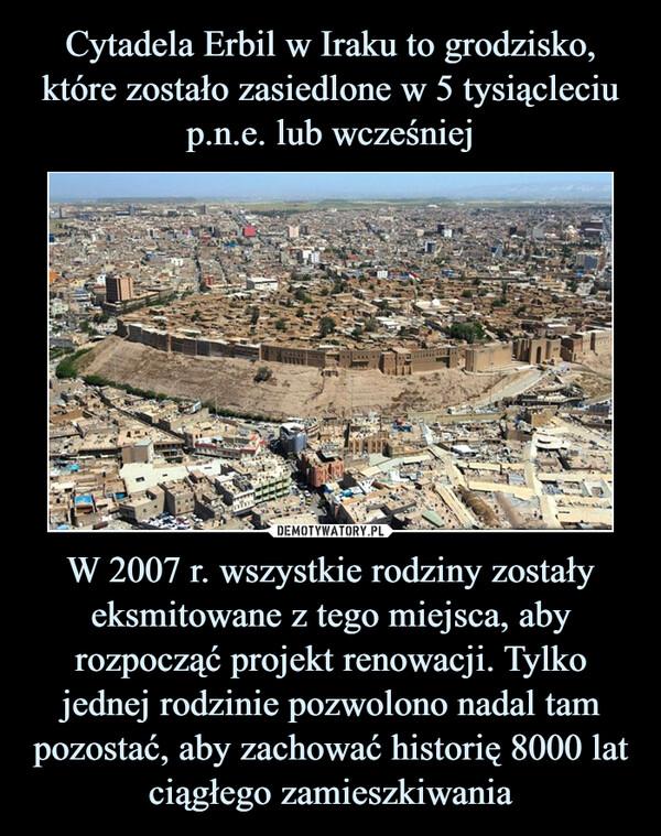 W 2007 r. wszystkie rodziny zostały eksmitowane z tego miejsca, aby rozpocząć projekt renowacji. Tylko jednej rodzinie pozwolono nadal tam pozostać, aby zachować historię 8000 lat ciągłego zamieszkiwania –