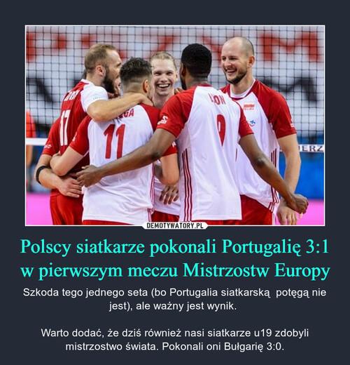 Polscy siatkarze pokonali Portugalię 3:1 w pierwszym meczu Mistrzostw Europy