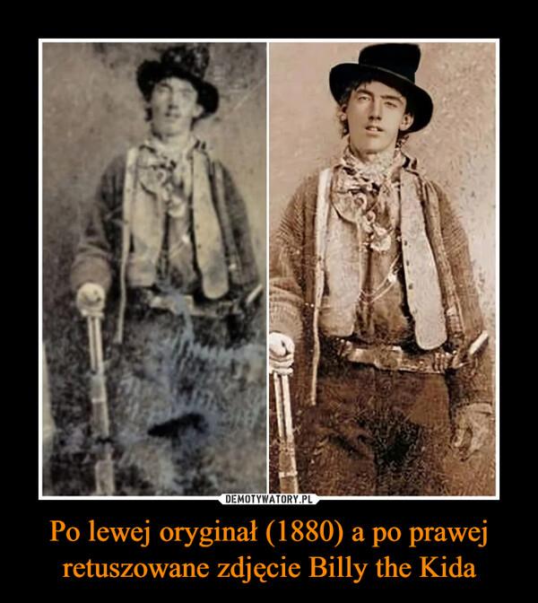 Po lewej oryginał (1880) a po prawej retuszowane zdjęcie Billy the Kida –