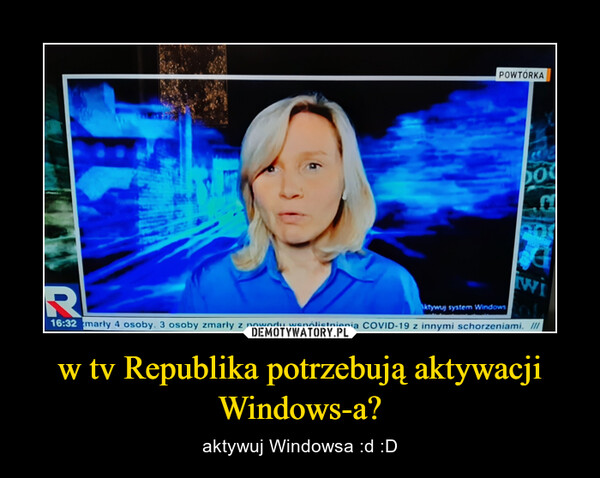 w tv Republika potrzebują aktywacji Windows-a? – aktywuj Windowsa :d :D