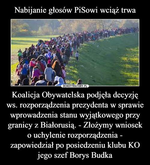 Nabijanie głosów PiSowi wciąż trwa Koalicja Obywatelska podjęła decyzję ws. rozporządzenia prezydenta w sprawie wprowadzenia stanu wyjątkowego przy granicy z Białorusią. - Złożymy wniosek o uchylenie rozporządzenia - zapowiedział po posiedzeniu klubu KO jego szef Borys Budka
